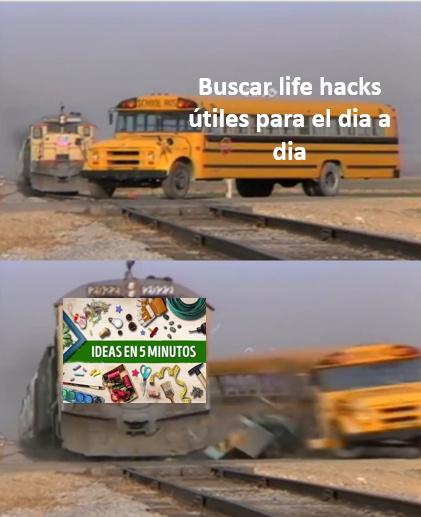 Ya no hay buenos life hacks - meme