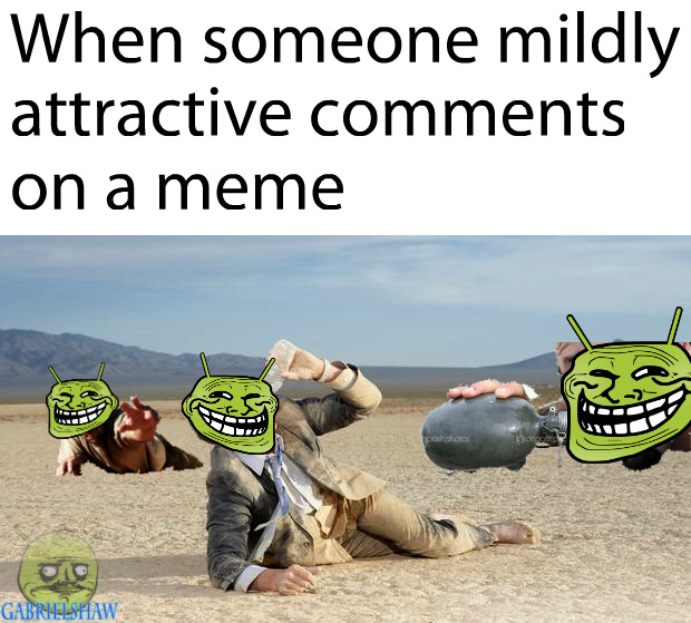 Thirsty ol' Memedroid.