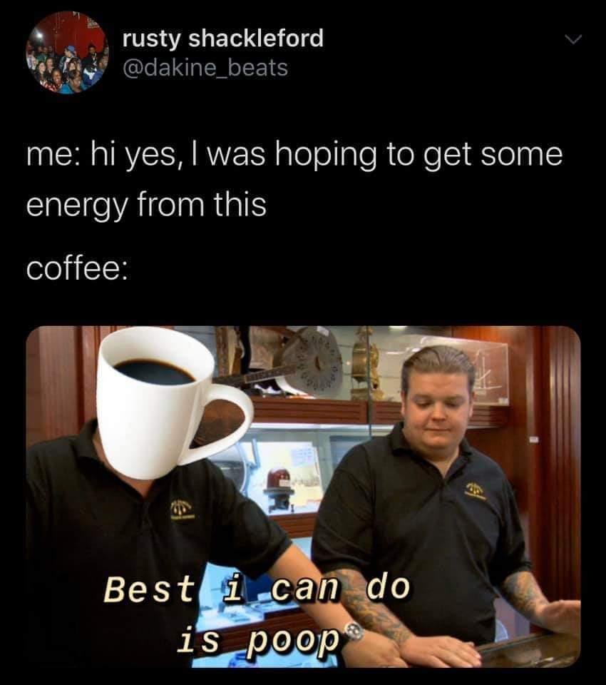 Coffee still good tho - meme