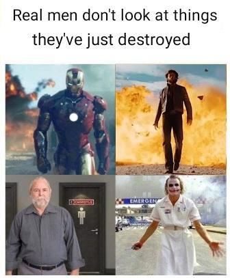 Real men don't look at things they've just destroyed - meme