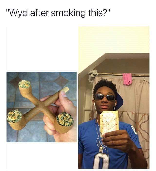 This would be me. If i could afford the weed to fill it. - meme