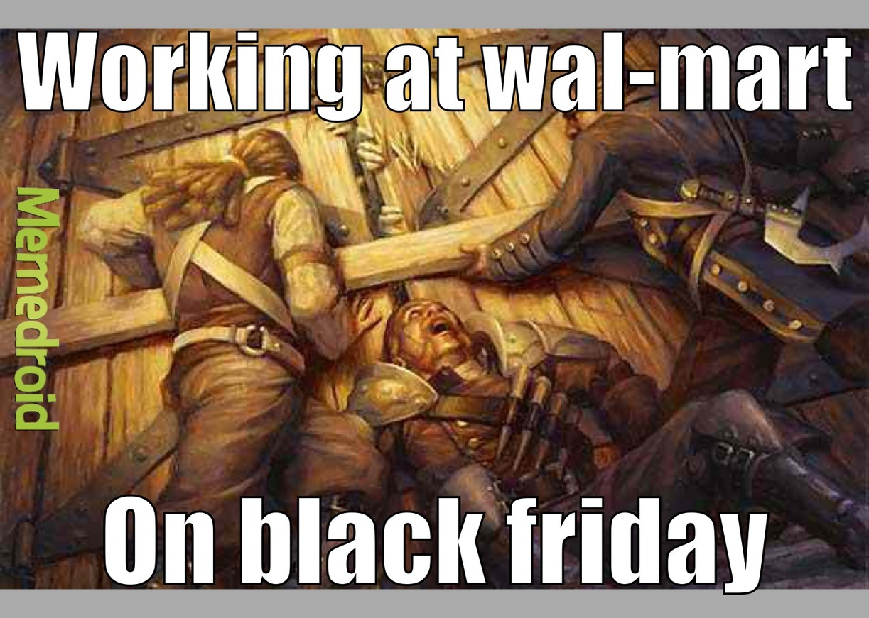 I know it's a little late for a Black Friday meme but here