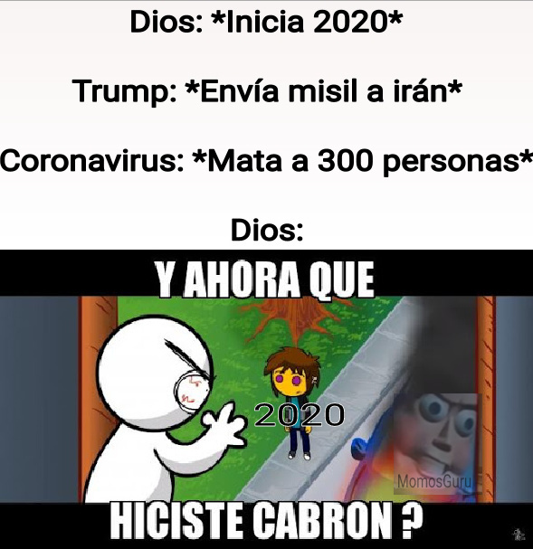 Dios c enoja con 2020 . _. - meme