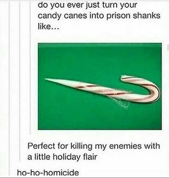 Perfect for killing my enemies with a little holiday flair - meme
