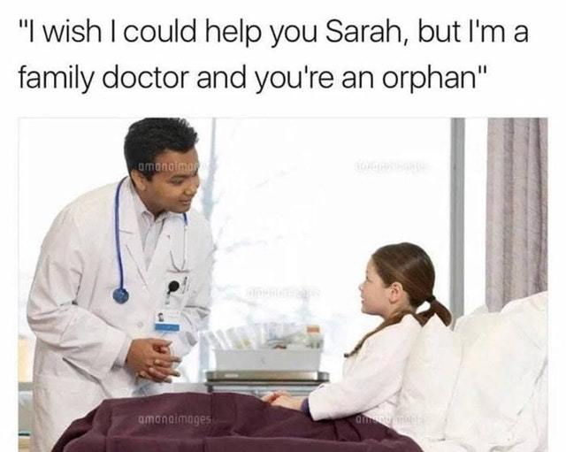 Doesn't family doctors help orphans? - meme