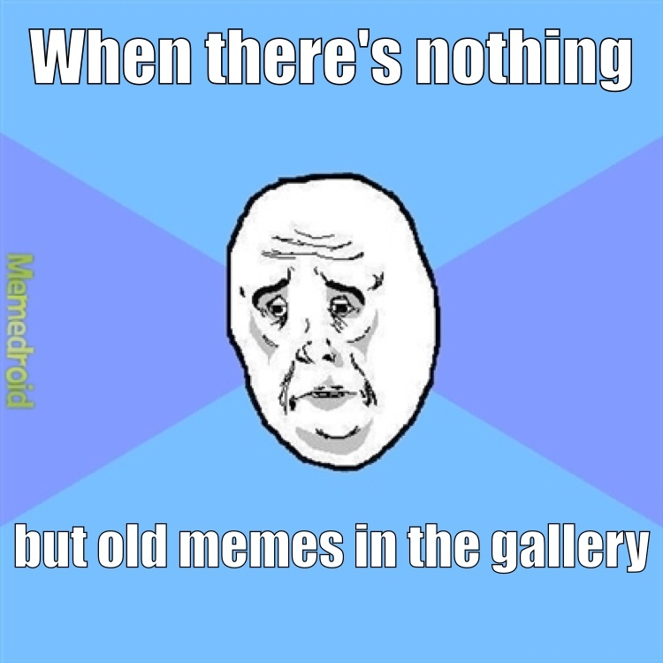 What's with all the old memes lately?