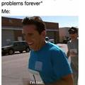 You can't just run away from your problems forever