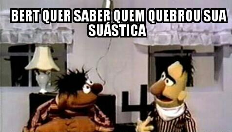 Bert e suas ideologias... - meme