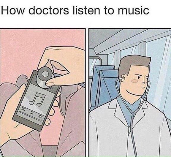 How doctors listen to music - meme