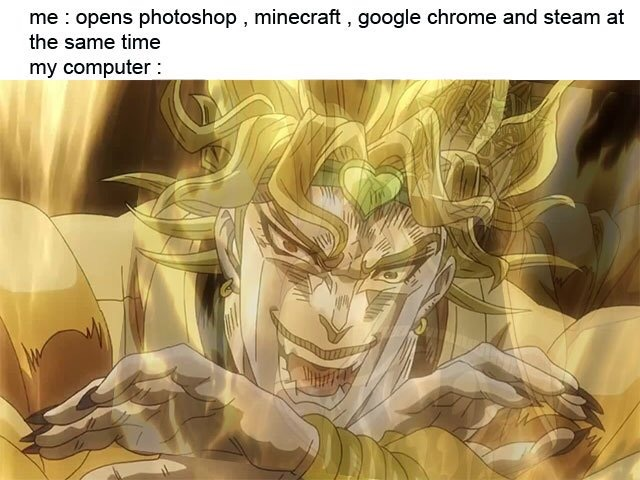 For the people who dont know jojo. This meme stops the time.