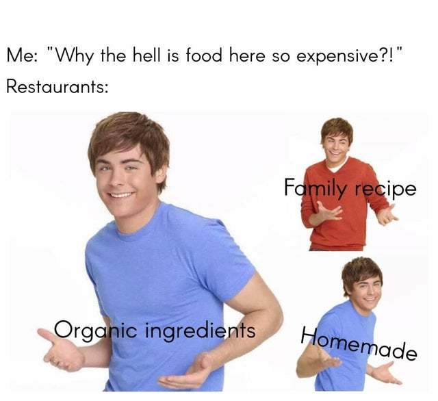Why the hell is food here so expensive? - meme
