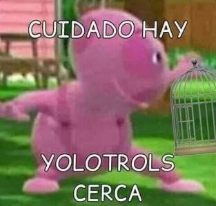 Cuidado hay Yolotrols - meme