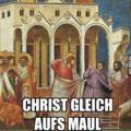 Christ gleich aufs Maul