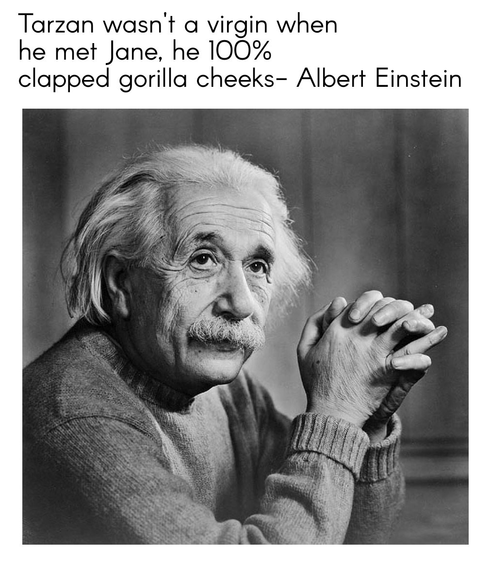 Wise words about Tarzan by Einstein - meme