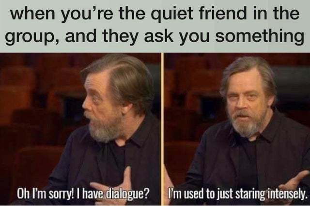 When you're the quiet friend in the group and they ask you something - meme