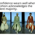 Confidence trousers fit if you wear them correctly