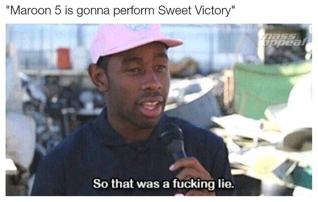 Maroon 5 is gonna perform Sweet Victory - meme