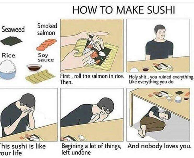 I'm gonna stop making sushi for a while - meme