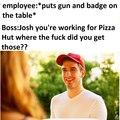 seriously Josh...