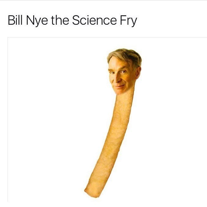 Bill Nye The Science Fry - meme