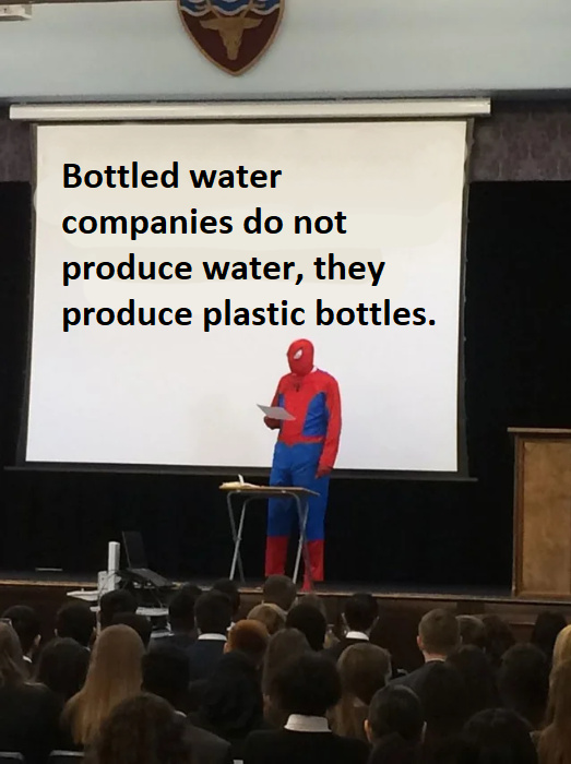 Bottled water companies actually produce plastic bottles - meme