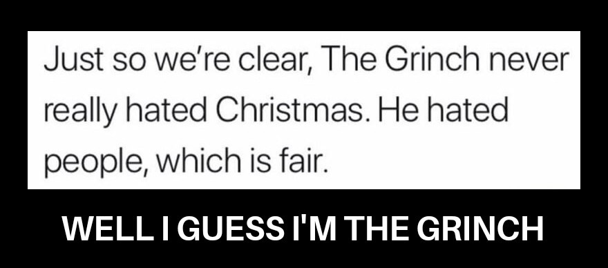 I'm a grinch, he's a grinch, she's a grinch, we're all grinches, wouldnt ya like to be a grinch too? - meme