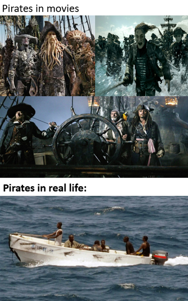 Pirates in movies vs pirates in real life - meme