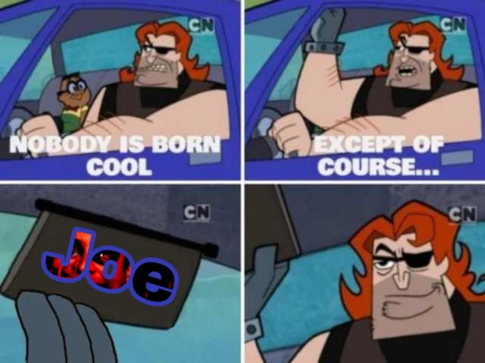 who's joe? - meme