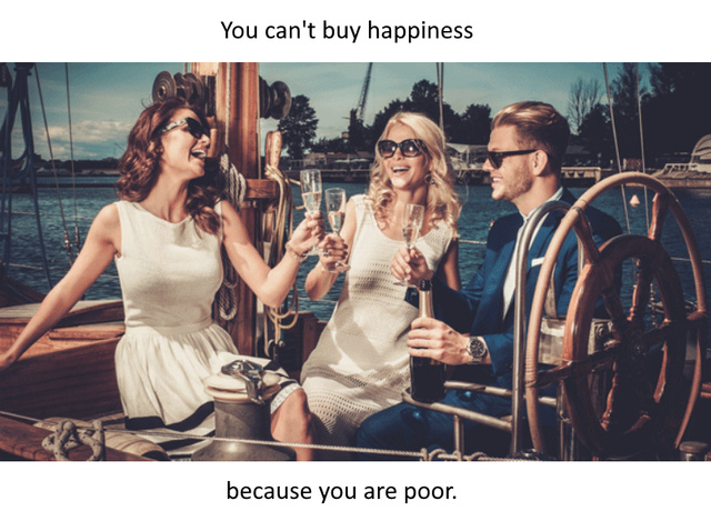 You can't buy happiness because you are poor - meme
