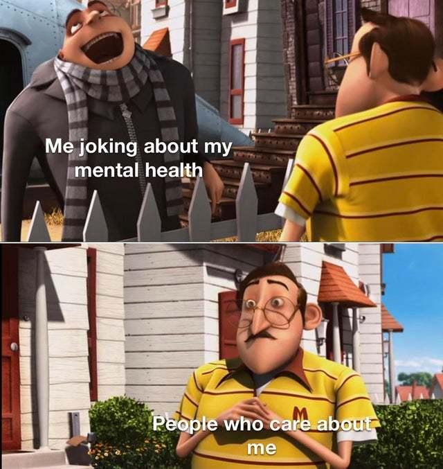 Me joking about my mental health - meme