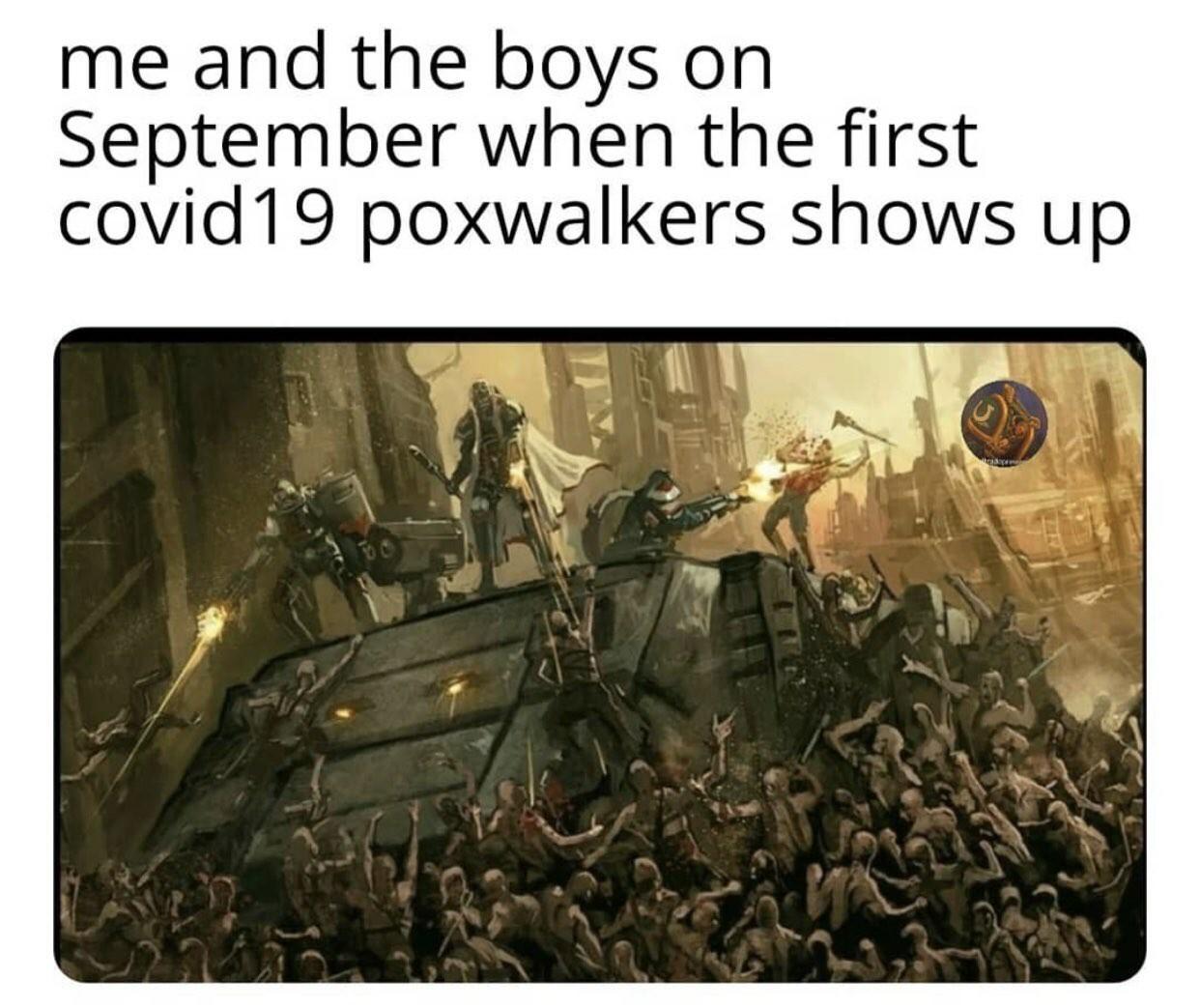 Moi et les gars quand, en septembre, les premiers zombies du Covid19 apparaîtront. - meme