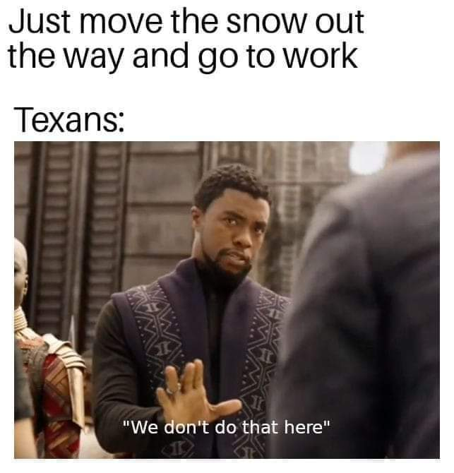 We really don't. Never even seen a real snowplow outside of movies. - meme