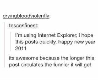 Remember when Internet Explorer was good? It's never been good. - meme