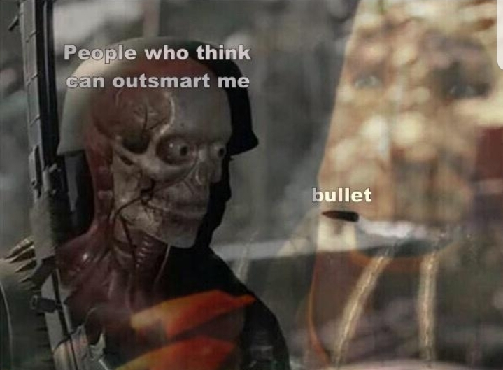 There are those who think they can outsmart me - meme