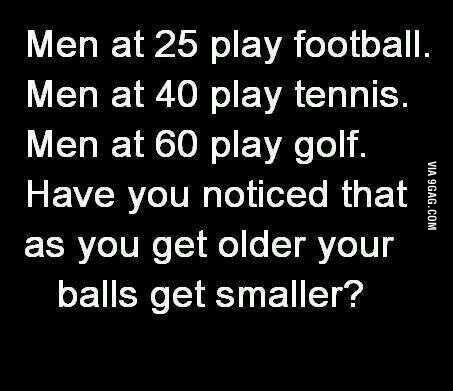 """""""voce ja percebeu que conforme voce fica velho suas bolas ficam menores?"""" - meme"""