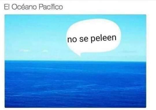 Que pacífico es el océano Pacífico - meme