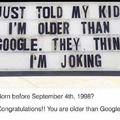 Everyone who is younger then google your opinion doesn't count