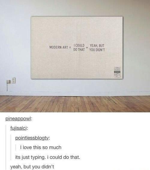 I could do modern art but I don't do it - meme