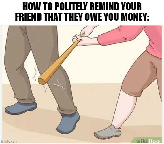 How to politely remind your friend that they owe you money - meme