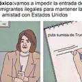 en serio, mexico se convirtio en el perro obediente de estados unidos, no debemos separarnos latinoamerica, unida seremos fuertes, si nos separamos siempre seremos debiles