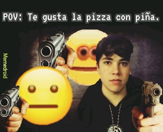 NO NE GUSTA LA PIZZA CON PIÑA xd - meme