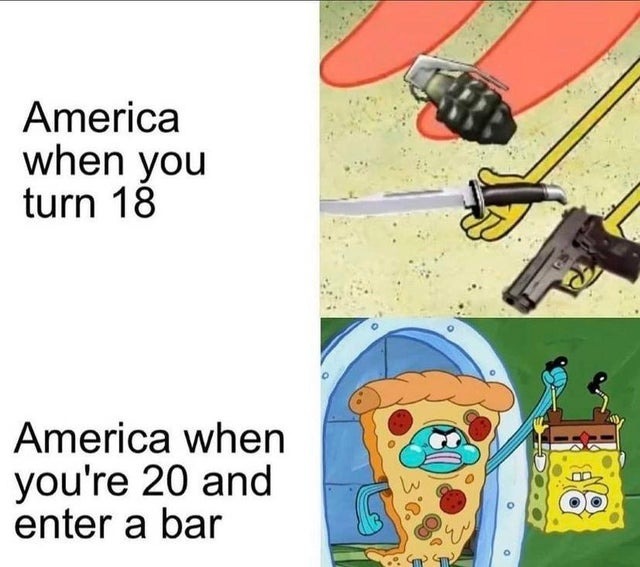 You can shot but you can't drink when you're 20 in America - meme