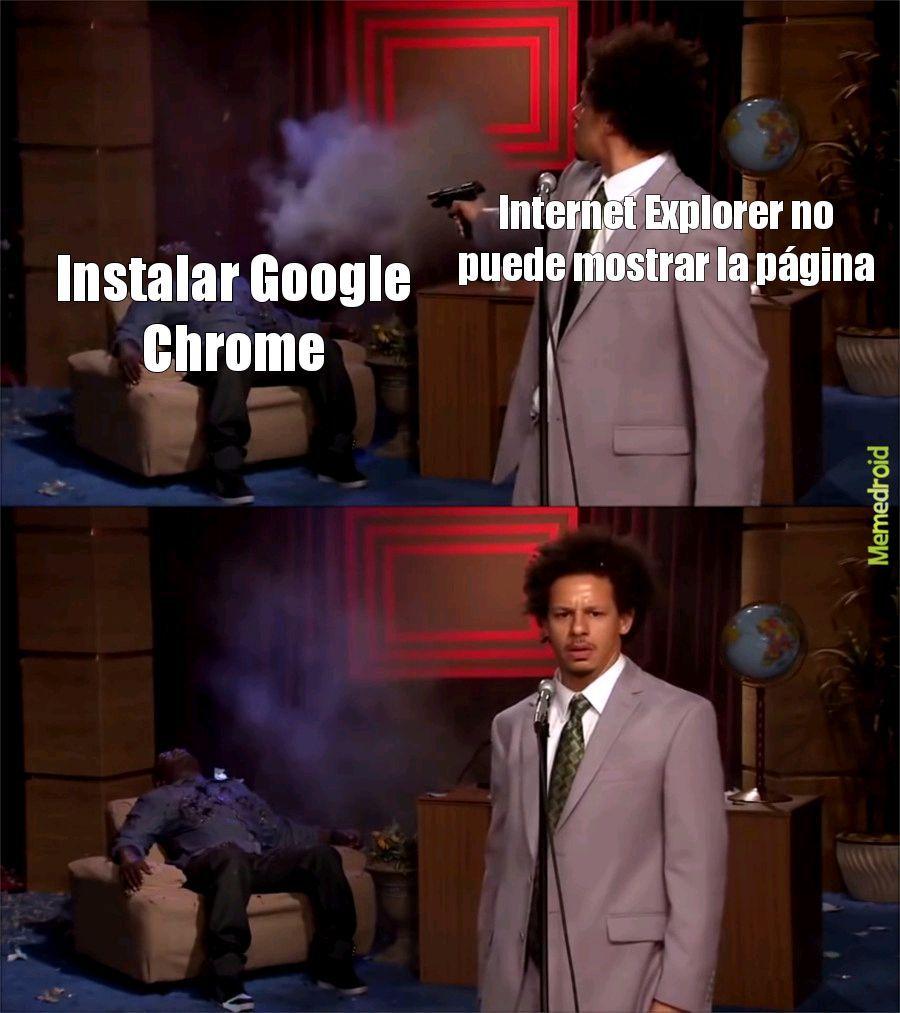 Increíble en mi nuevo pc me instale el Chrome con el Explorer - meme