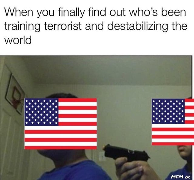 When you finally find out who's been training terrorist and destabilizing the world - meme