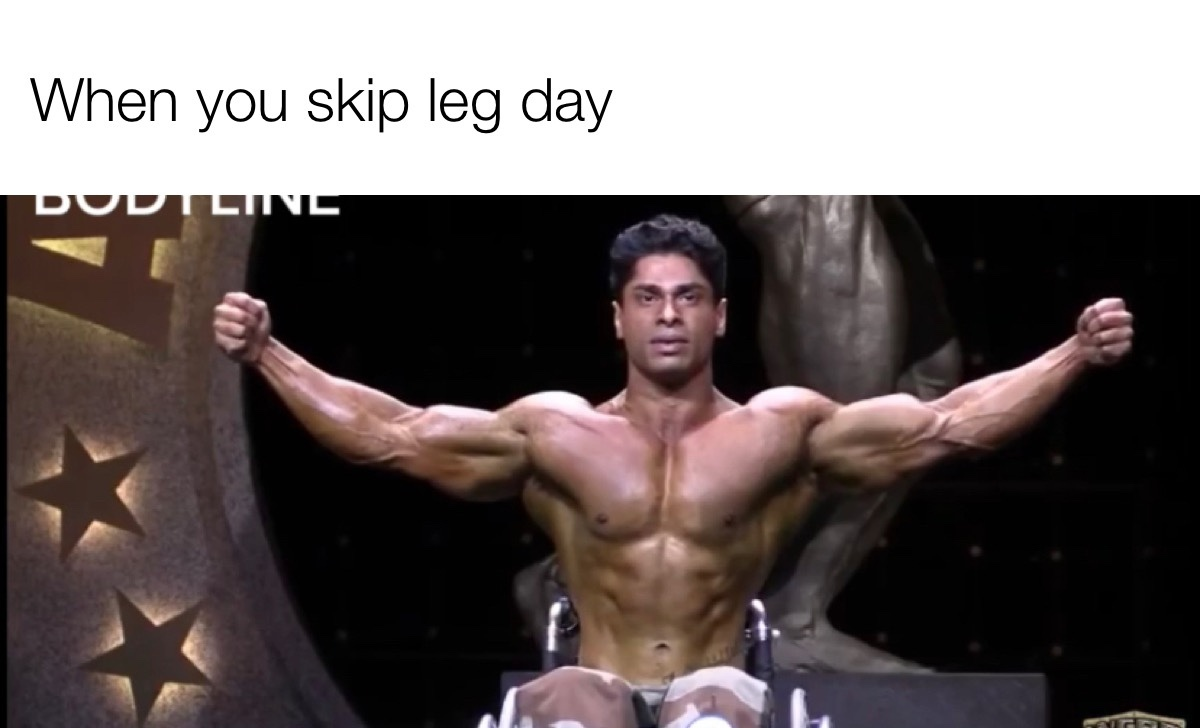 never skip leg day - meme