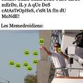 Y'as pas assez d'humour meta sur Memedroid, je trouve
