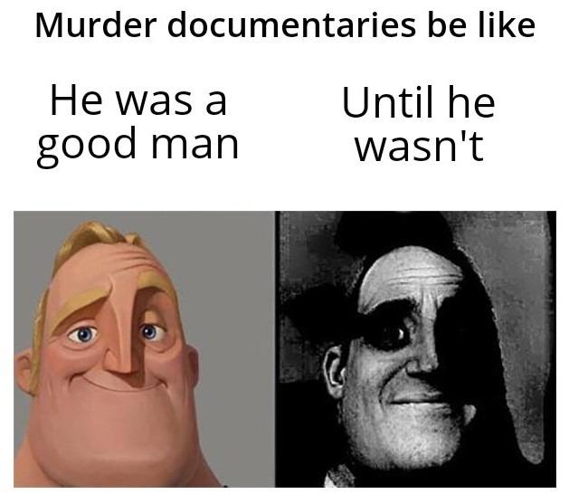 Murder documentaries be like: - meme
