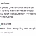 just be honest; I don't deserve compliments