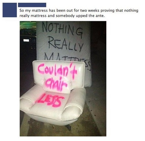 I couldn't chair less about you, nothing about you mattress