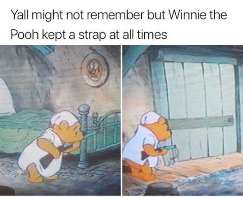 You might not remember but Winnie the Pooh kept a strap at all times - meme